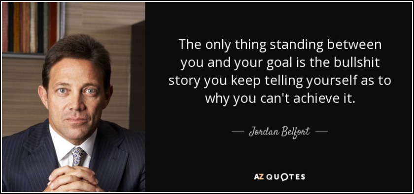 quote-the-only-thing-standing-between-you-and-your-goal-is-the-bullshit-story-you-keep-telling-jordan-belfort-40-0-087